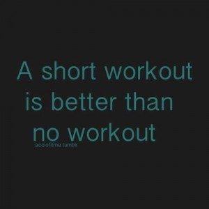 Mieux vaut un entrainement court que pas d'entrainement